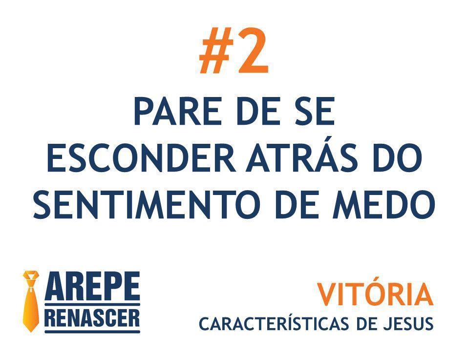 #2 PARE DE SE ESCONDER ATRÁS DO SENTIMENTO DE MEDO VITÓRIA CARACTERÍSTICAS DE JESUS