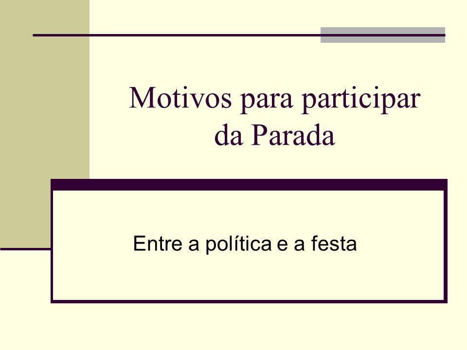 Motivos para participar da Parada Entre a política e a festa