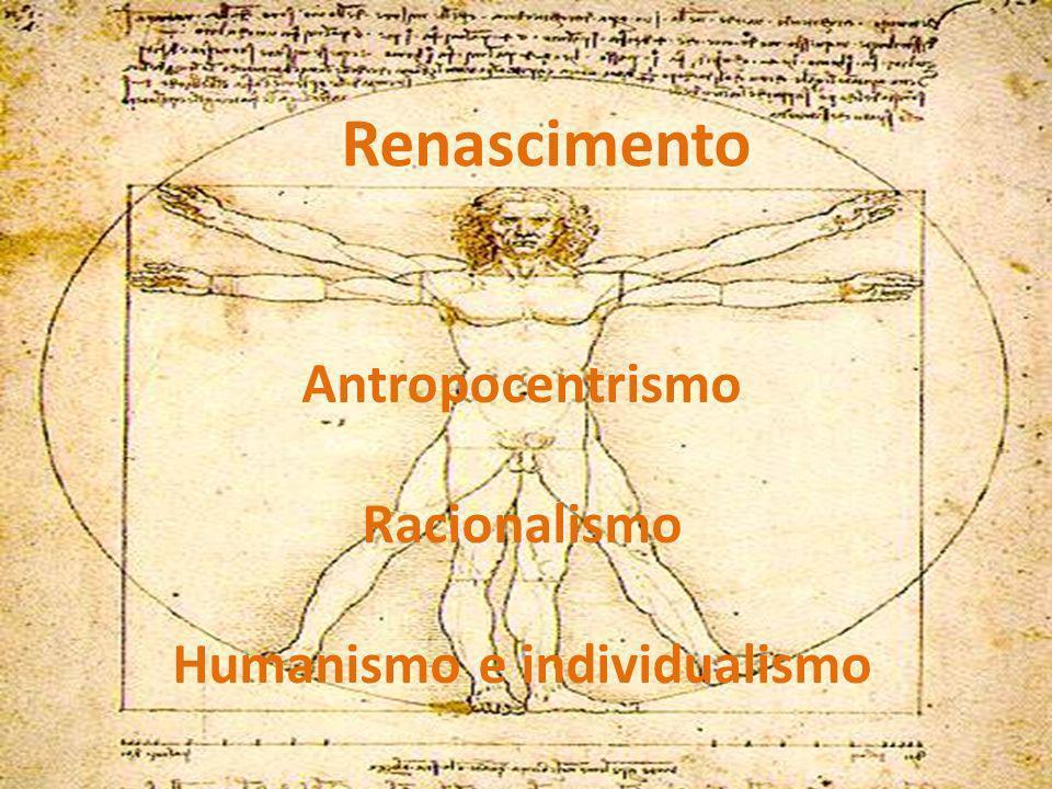 Renascimento Antropocentrismo Racionalismo Humanismo e individualismo