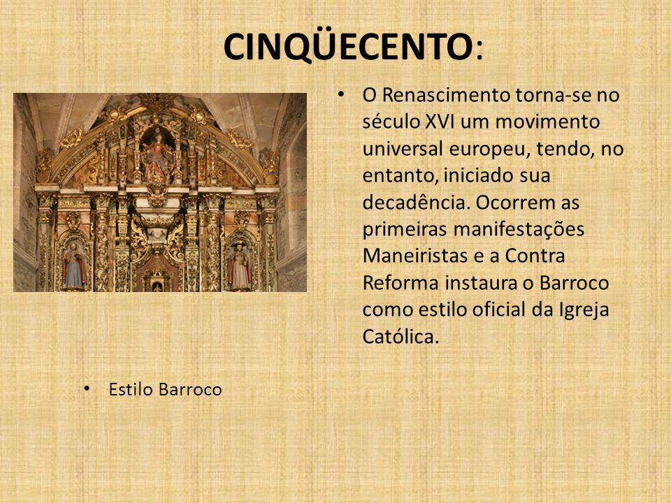 CINQÜECENTO: Estilo Barroco O Renascimento torna-se no século XVI um movimento universal europeu, tendo, no entanto, iniciado sua decadência.