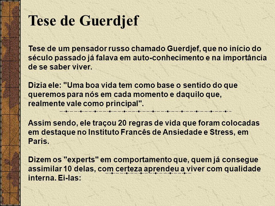 Tese de Guerdjef Tese de um pensador russo chamado Guerdjef, que no início do século passado já falava em auto-conhecimento e na importância de se saber viver.