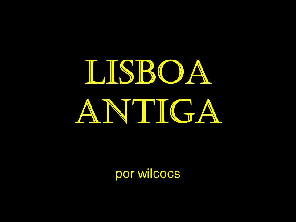 Lisboa antiga por wilcocs
