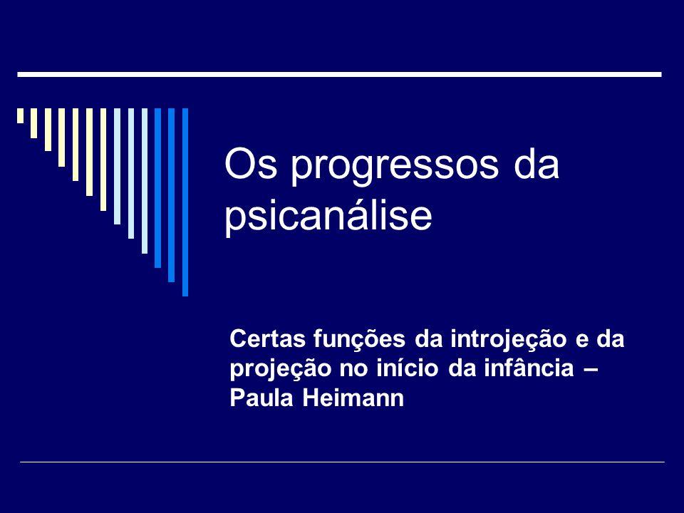 Os progressos da psicanálise Certas funções da introjeção e da projeção no início da infância – Paula Heimann