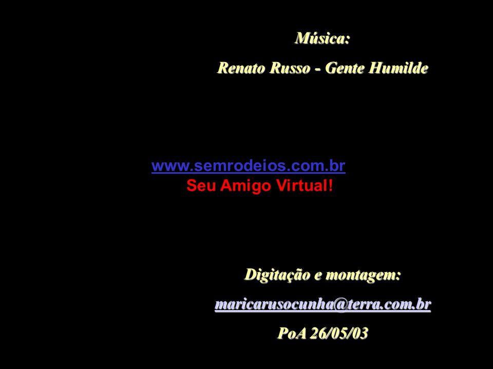 Música: Renato Russo - Gente Humilde Digitação e montagem: maricarusocunha@terra.com.br PoA 26/05/03 www.semrodeios.com.br Seu Amigo Virtual!