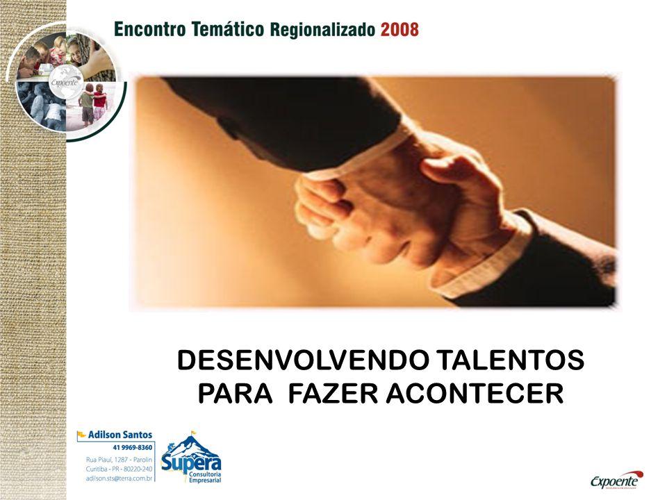 DESENVOLVENDO TALENTOS PARA FAZER ACONTECER