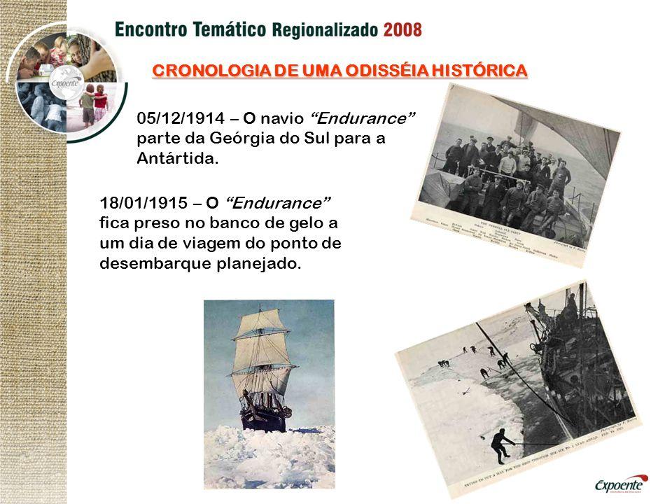 CRONOLOGIA DE UMA ODISSÉIA HISTÓRICA 05/12/1914 – O navio Endurance parte da Geórgia do Sul para a Antártida. 18/01/1915 – O Endurance fica preso no b