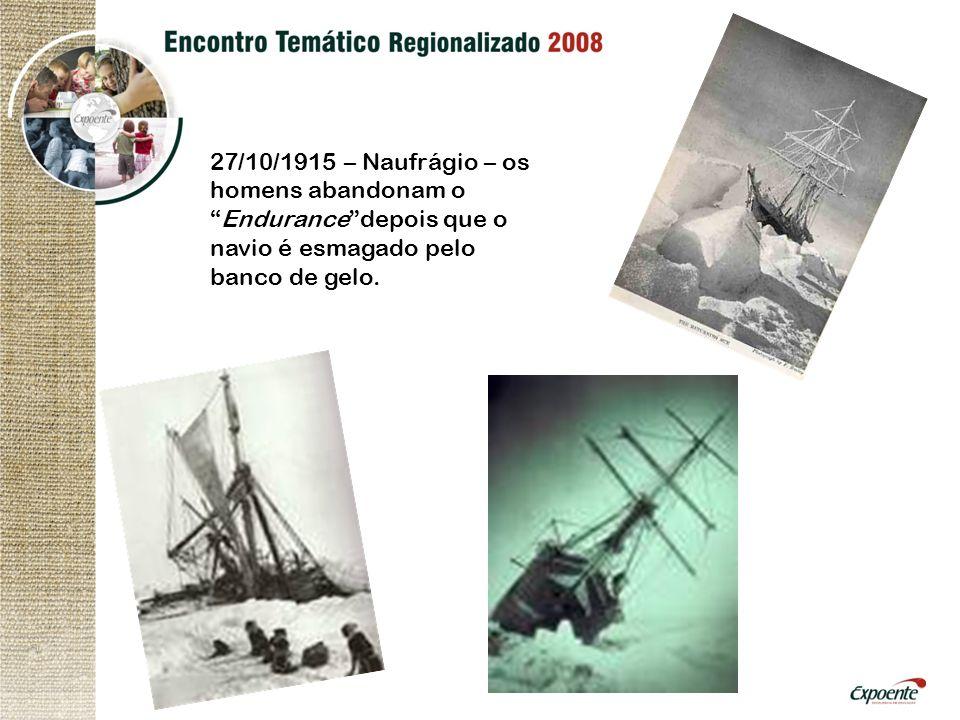 27/10/1915 – Naufrágio – os homens abandonam oEndurancedepois que o navio é esmagado pelo banco de gelo.