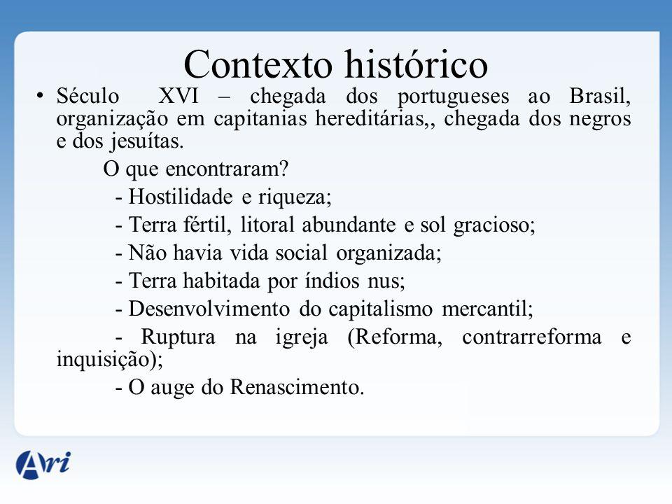 Contexto histórico Século XVI – chegada dos portugueses ao Brasil, organização em capitanias hereditárias,, chegada dos negros e dos jesuítas. O que e