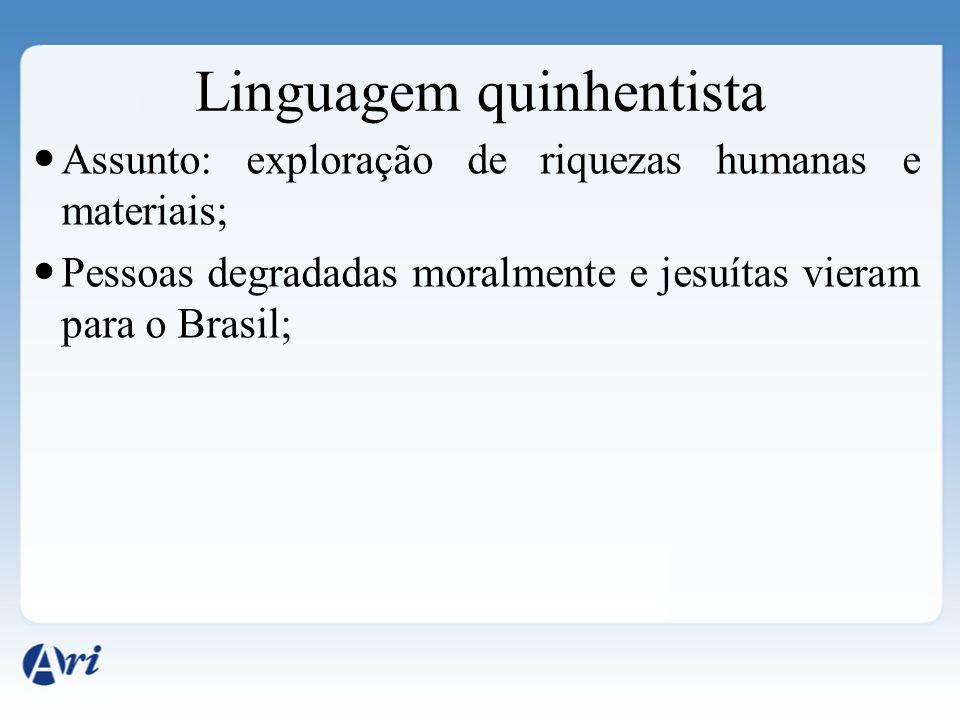 Linguagem quinhentista Assunto: exploração de riquezas humanas e materiais; Pessoas degradadas moralmente e jesuítas vieram para o Brasil;