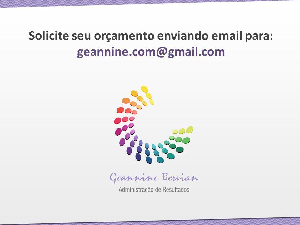 Solicite seu orçamento enviando email para: geannine.com@gmail.com