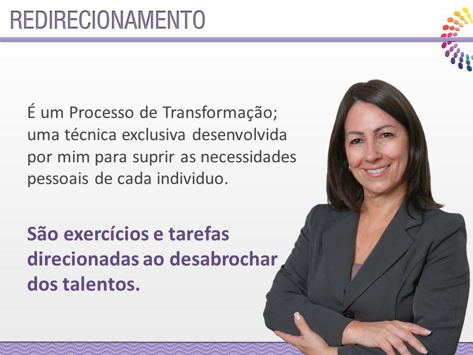 É um Processo de Transformação; uma técnica exclusiva desenvolvida por mim para suprir as necessidades pessoais de cada individuo.
