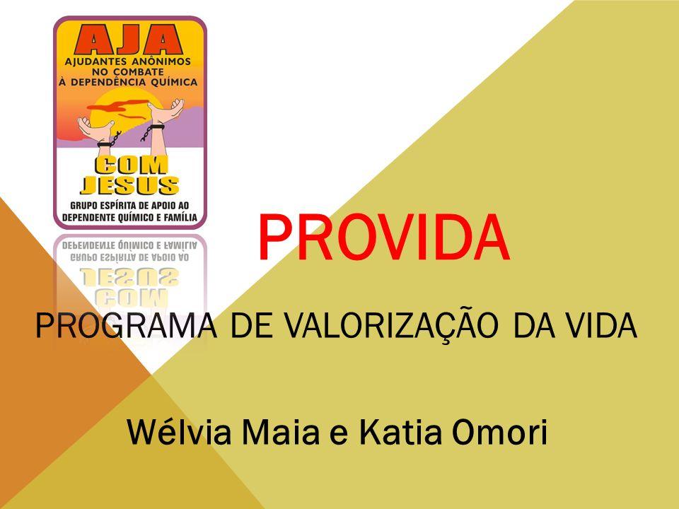 Wélvia Maia e Katia Omori PROGRAMA DE VALORIZAÇÃO DA VIDA PROVIDA