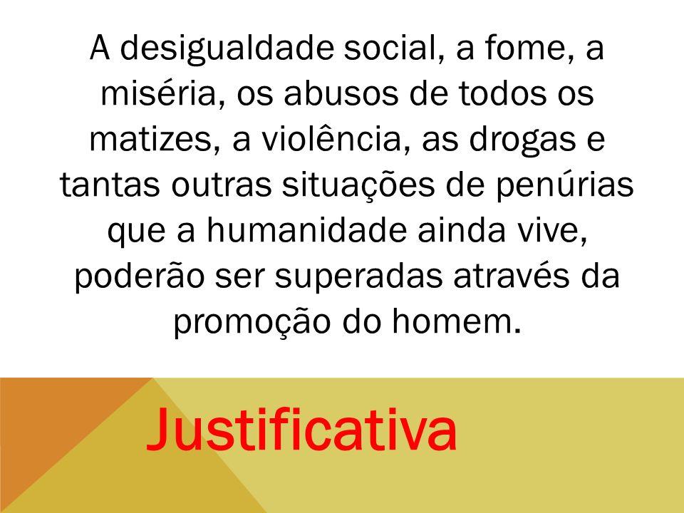 A desigualdade social, a fome, a miséria, os abusos de todos os matizes, a violência, as drogas e tantas outras situações de penúrias que a humanidade