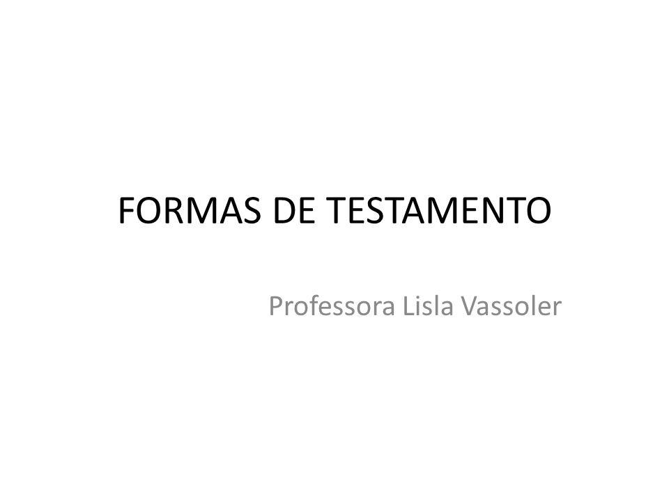 FORMAS DE TESTAMENTO Professora Lisla Vassoler