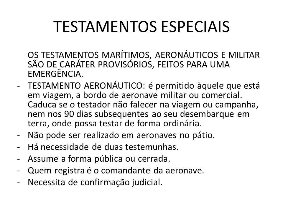 TESTAMENTOS ESPECIAIS OS TESTAMENTOS MARÍTIMOS, AERONÁUTICOS E MILITAR SÃO DE CARÁTER PROVISÓRIOS, FEITOS PARA UMA EMERGÊNCIA. -TESTAMENTO AERONÁUTICO