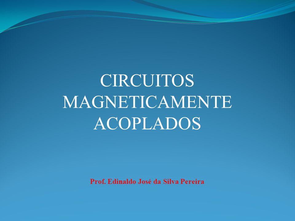 CIRCUITOS MAGNETICAMENTE ACOPLADOS Para indutores lineares e invariantes no tempo M 12 = M 21 = M.