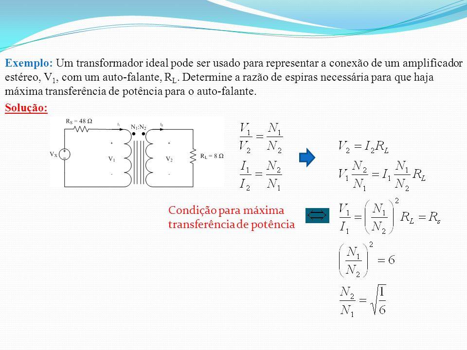 Exemplo: Um transformador ideal pode ser usado para representar a conexão de um amplificador estéreo, V 1, com um auto-falante, R L.
