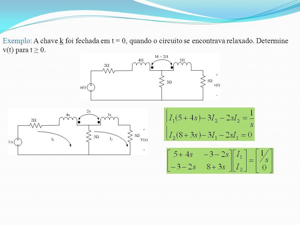 Exemplo: A chave k foi fechada em t = 0, quando o circuito se encontrava relaxado.