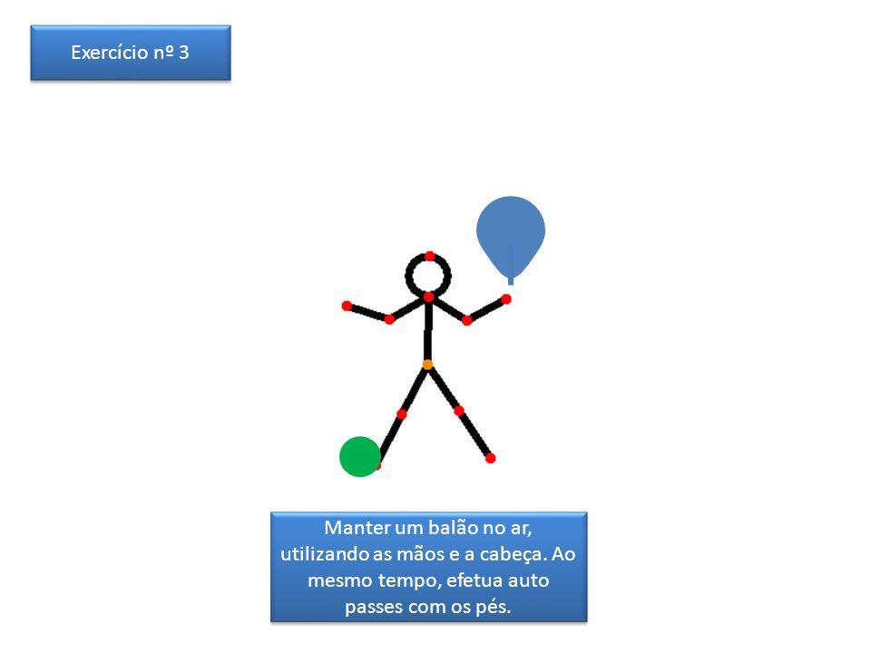 Manter um balão no ar, utilizando as mãos e a cabeça. Ao mesmo tempo, efetua auto passes com os pés. Exercício nº 3