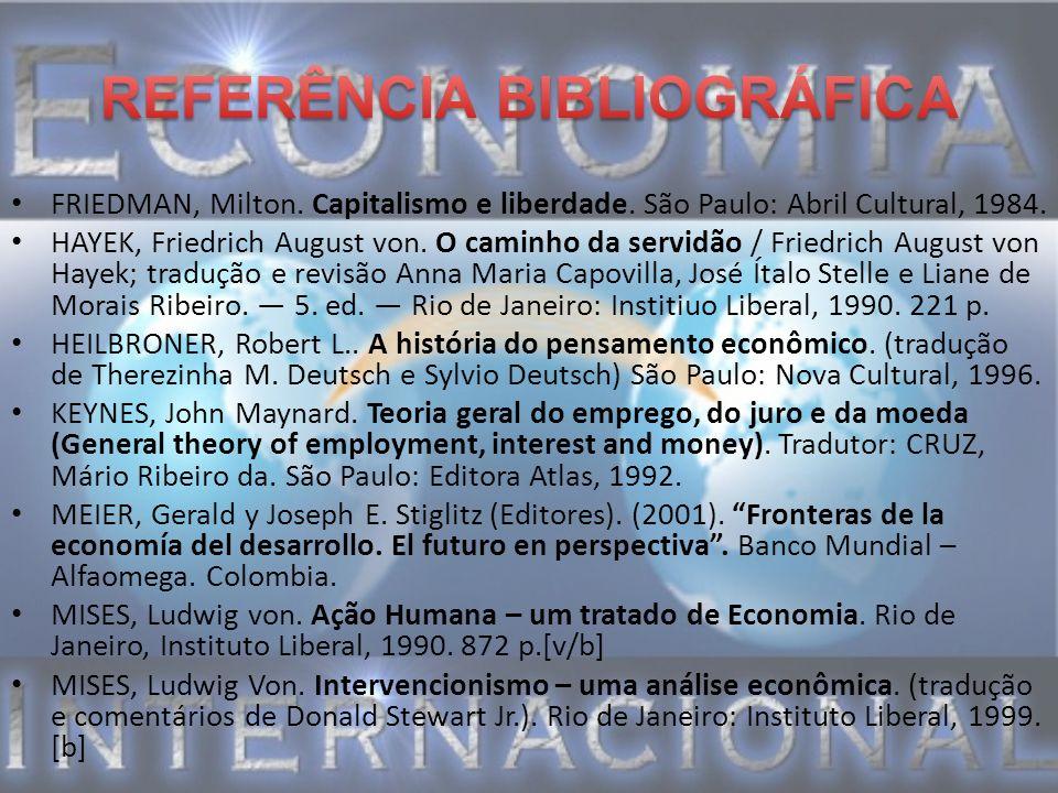 FRIEDMAN, Milton. Capitalismo e liberdade. São Paulo: Abril Cultural, 1984. HAYEK, Friedrich August von. O caminho da servidão / Friedrich August von