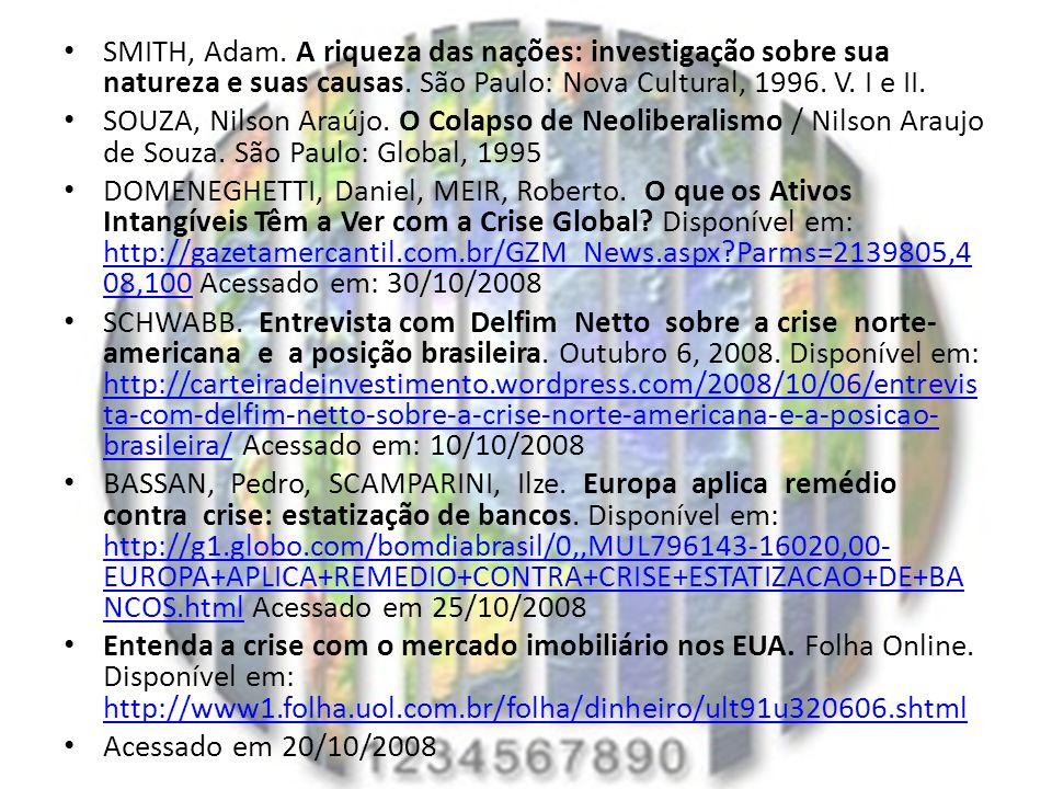 SMITH, Adam. A riqueza das nações: investigação sobre sua natureza e suas causas. São Paulo: Nova Cultural, 1996. V. I e II. SOUZA, Nilson Araújo. O C