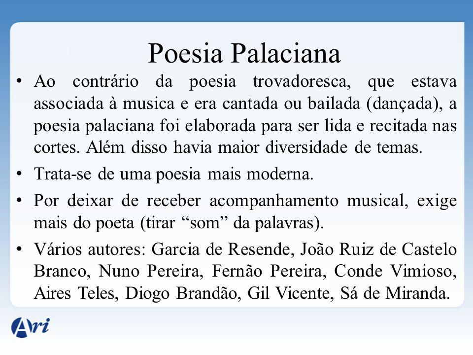 Ao contrário da poesia trovadoresca, que estava associada à musica e era cantada ou bailada (dançada), a poesia palaciana foi elaborada para ser lida