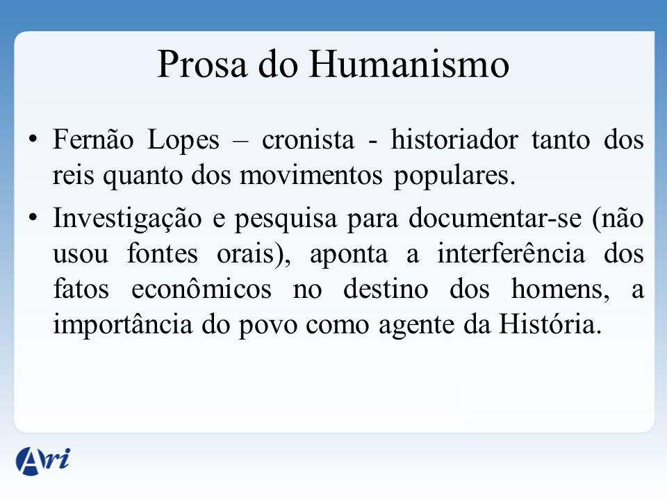 Prosa do Humanismo Fernão Lopes – cronista - historiador tanto dos reis quanto dos movimentos populares. Investigação e pesquisa para documentar-se (n
