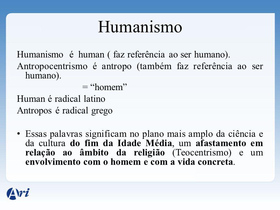 Humanismo Humanismo é human ( faz referência ao ser humano). Antropocentrismo é antropo (também faz referência ao ser humano). = homem Human é radical