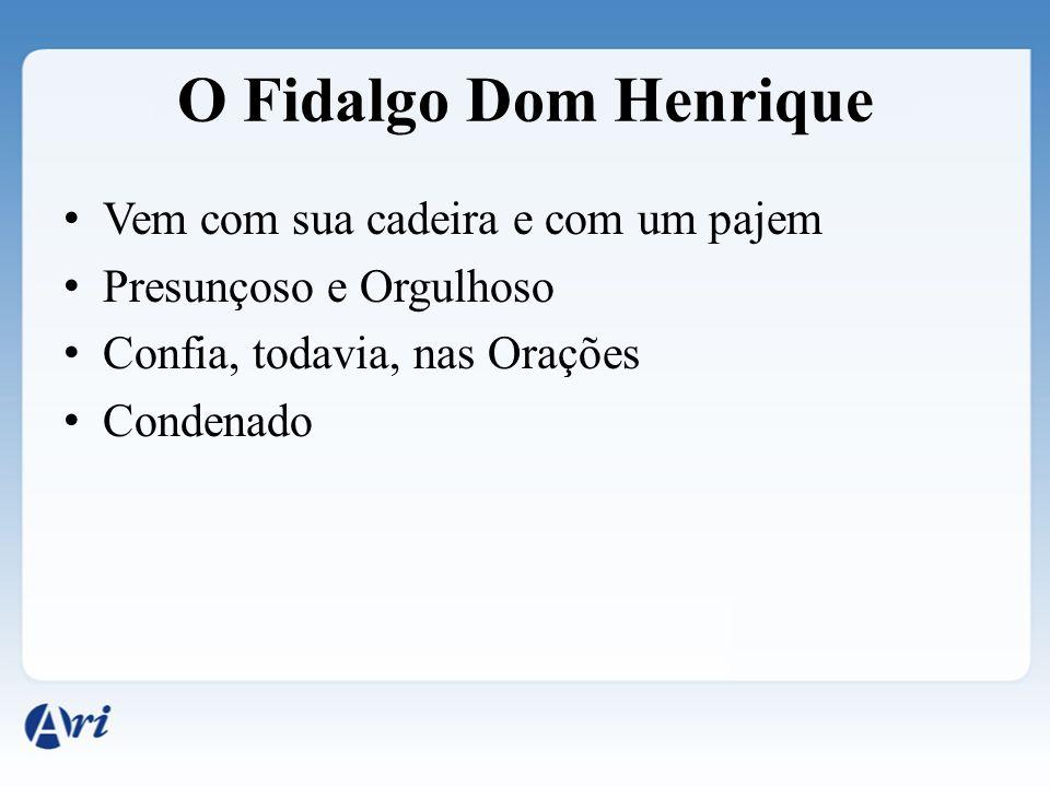 O Fidalgo Dom Henrique Vem com sua cadeira e com um pajem Presunçoso e Orgulhoso Confia, todavia, nas Orações Condenado