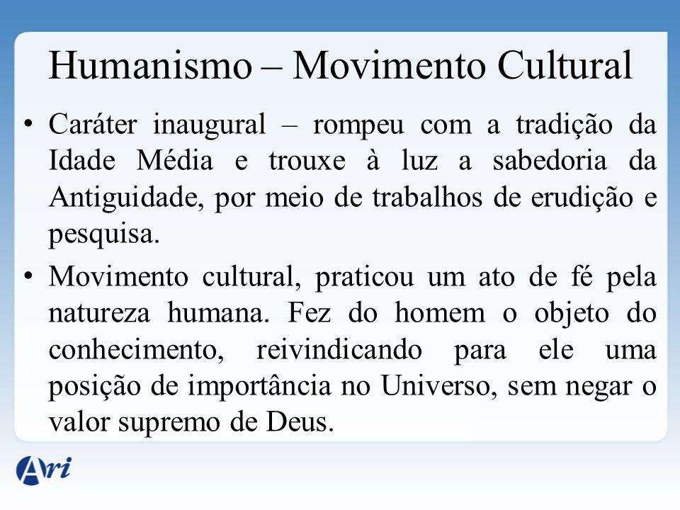 Humanismo – Movimento Cultural Caráter inaugural – rompeu com a tradição da Idade Média e trouxe à luz a sabedoria da Antiguidade, por meio de trabalh