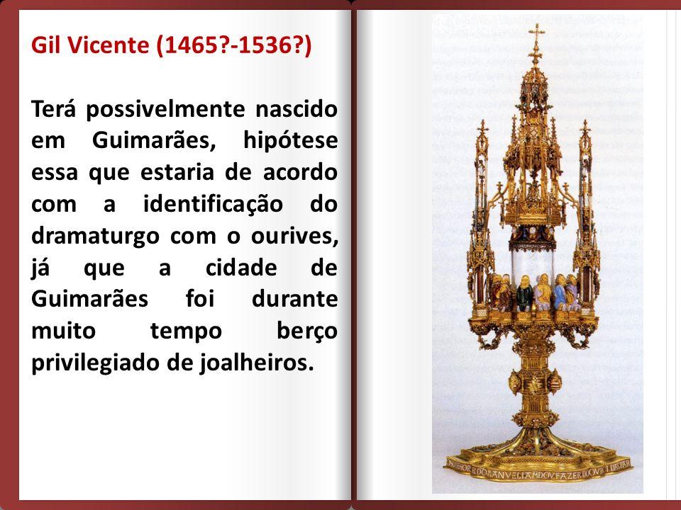 Gil Vicente (1465?-1536?) Terá possivelmente nascido em Guimarães, hipótese essa que estaria de acordo com a identificação do dramaturgo com o ourives