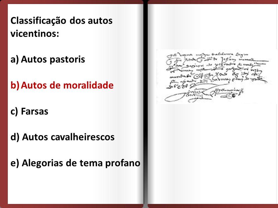 Classificação dos autos vicentinos: a)Autos pastoris b)Autos de moralidade c) Farsas d) Autos cavalheirescos e) Alegorias de tema profano