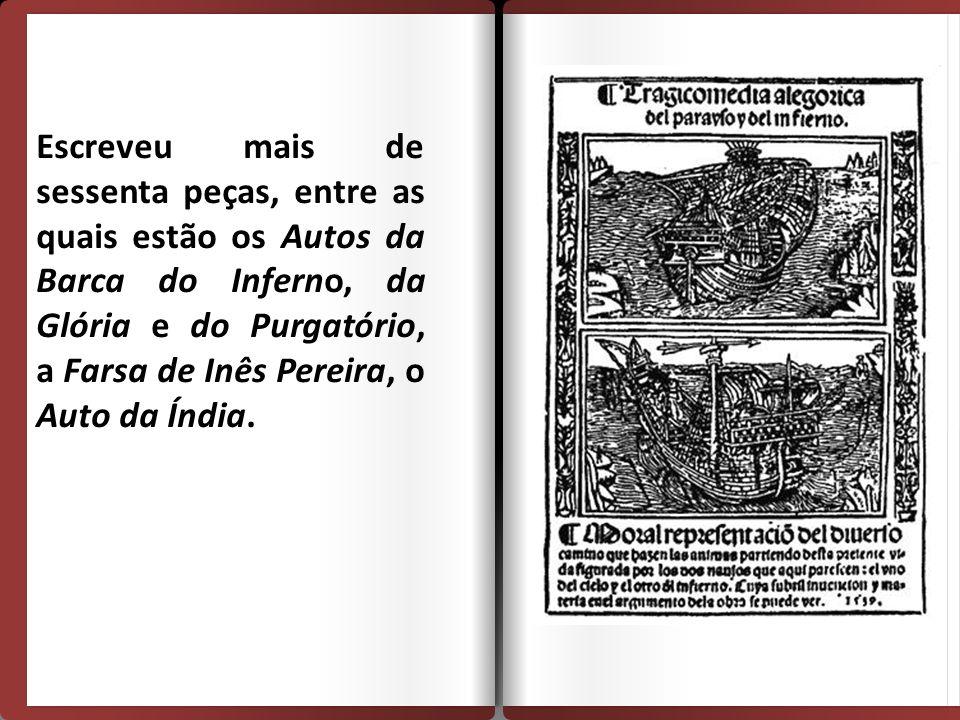 Escreveu mais de sessenta peças, entre as quais estão os Autos da Barca do Inferno, da Glória e do Purgatório, a Farsa de Inês Pereira, o Auto da Índi