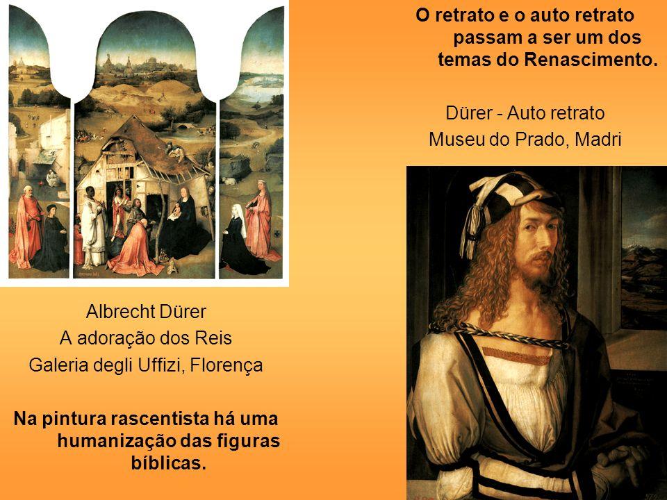 Albrecht Dürer A adoração dos Reis Galeria degli Uffizi, Florença Na pintura rascentista há uma humanização das figuras bíblicas. O retrato e o auto r