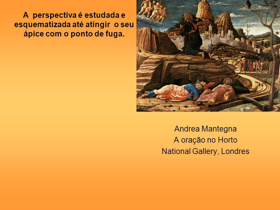 Andrea Mantegna A oração no Horto National Gallery, Londres A perspectiva é estudada e esquematizada até atingir o seu ápice com o ponto de fuga.