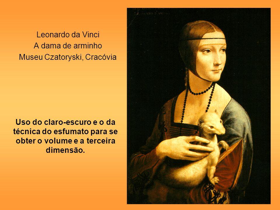 Leonardo da Vinci A dama de arminho Museu Czatoryski, Cracóvia Uso do claro-escuro e o da técnica do esfumato para se obter o volume e a terceira dime