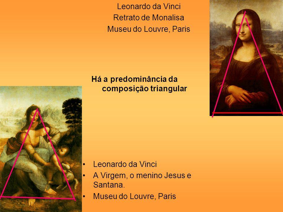 Leonardo da Vinci Retrato de Monalisa Museu do Louvre, Paris Leonardo da Vinci A Virgem, o menino Jesus e Santana. Museu do Louvre, Paris Há a predomi