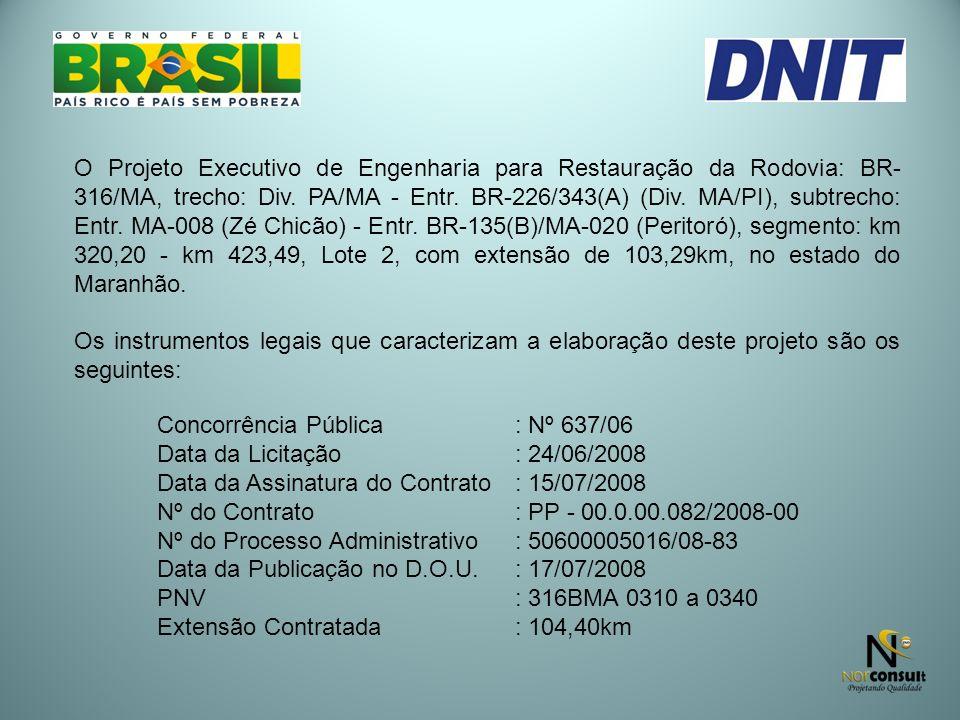 O Projeto Executivo de Engenharia para Restauração da Rodovia: BR- 316/MA, trecho: Div. PA/MA - Entr. BR-226/343(A) (Div. MA/PI), subtrecho: Entr. MA-