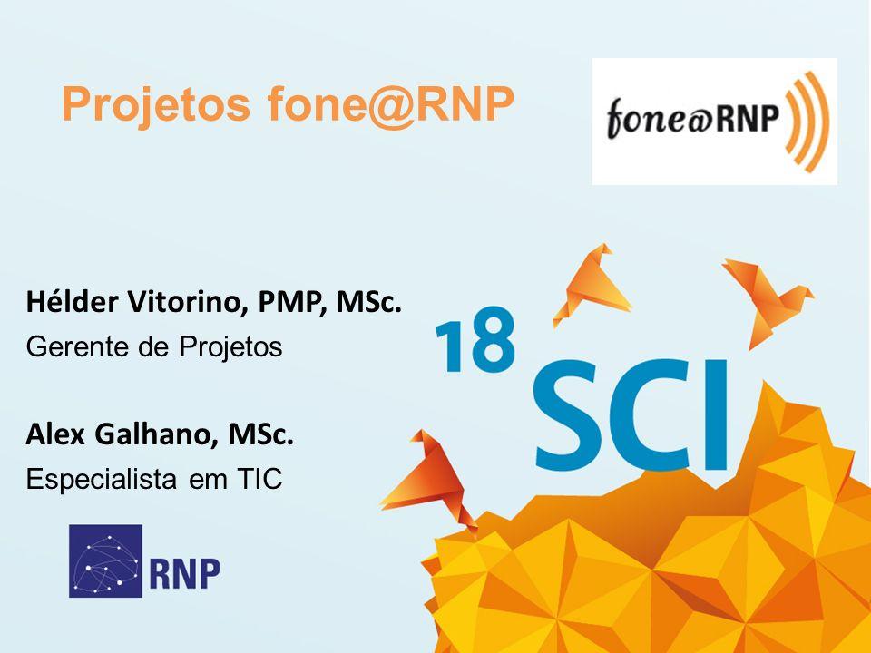 Projetos fone@RNP Hélder Vitorino, PMP, MSc. Gerente de Projetos Alex Galhano, MSc. Especialista em TIC