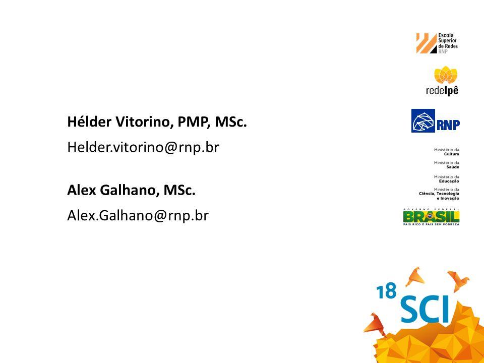 Hélder Vitorino, PMP, MSc. Helder.vitorino@rnp.br Alex Galhano, MSc. Alex.Galhano@rnp.br
