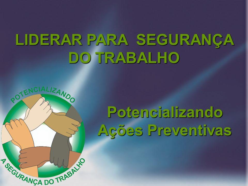 LIDERAR PARA SEGURANÇA DO TRABALHO Potencializando Ações Preventivas
