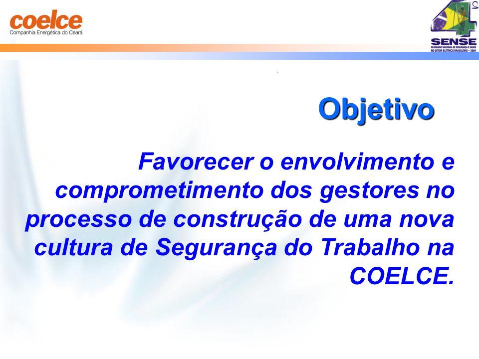 Favorecer o envolvimento e comprometimento dos gestores no processo de construção de uma nova cultura de Segurança do Trabalho na COELCE. Objetivo