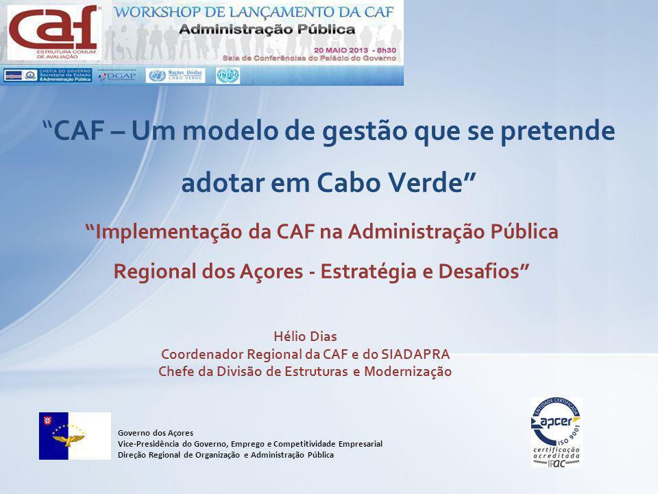 CAF – Um modelo de gestão que se pretende adotar em Cabo Verde Implementação da CAF na Administração Pública Regional dos Açores - Estratégia e Desafi