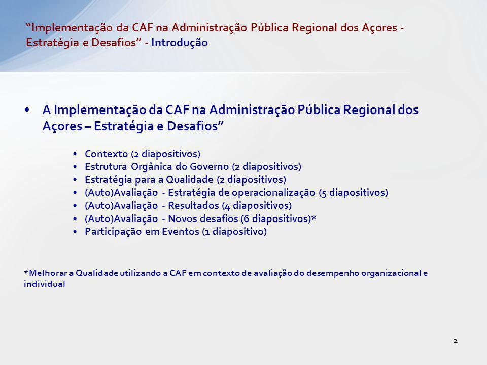 A Implementação da CAF na Administração Pública Regional dos Açores – Estratégia e Desafios Contexto (2 diapositivos) Estrutura Orgânica do Governo (2