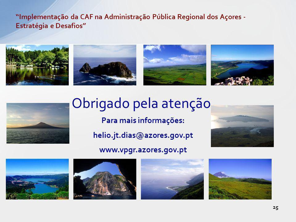 25 Obrigado pela atenção. Para mais informações: helio.jt.dias@azores.gov.pt www.vpgr.azores.gov.pt Implementação da CAF na Administração Pública Regi