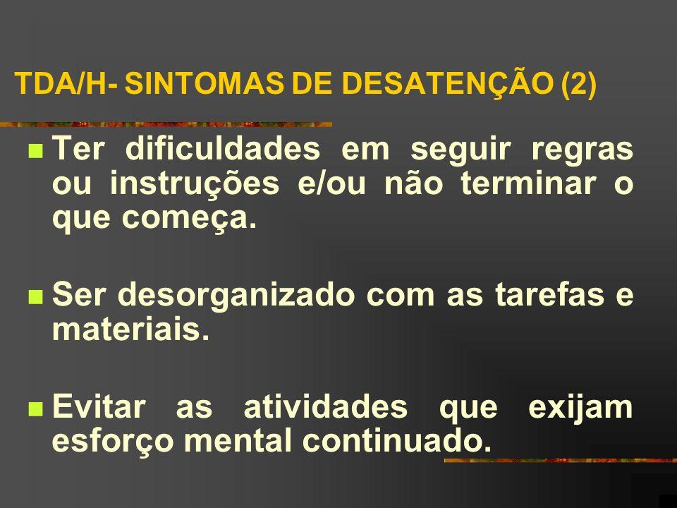 TDA/H- SINTOMAS DE DESATENÇÃO (2) Ter dificuldades em seguir regras ou instruções e/ou não terminar o que começa.