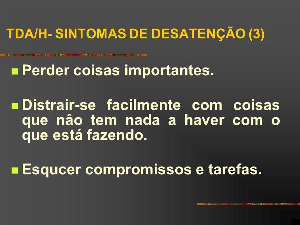 TDA/H- SINTOMAS DE DESATENÇÃO (3) Perder coisas importantes.