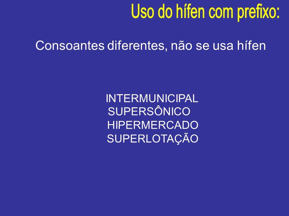 INTERMUNICIPAL SUPERSÔNICO HIPERMERCADO SUPERLOTAÇÃO Consoantes diferentes, não se usa hífen