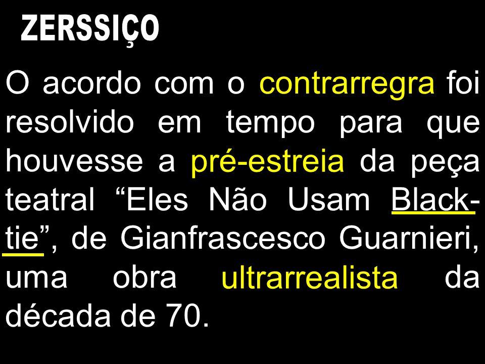 O acordo com o contra-regra foi resolvido em tempo para que houvesse a pré-estréia da peça teatral Eles Não Usam Black- tie, de Gianfrascesco Guarnier