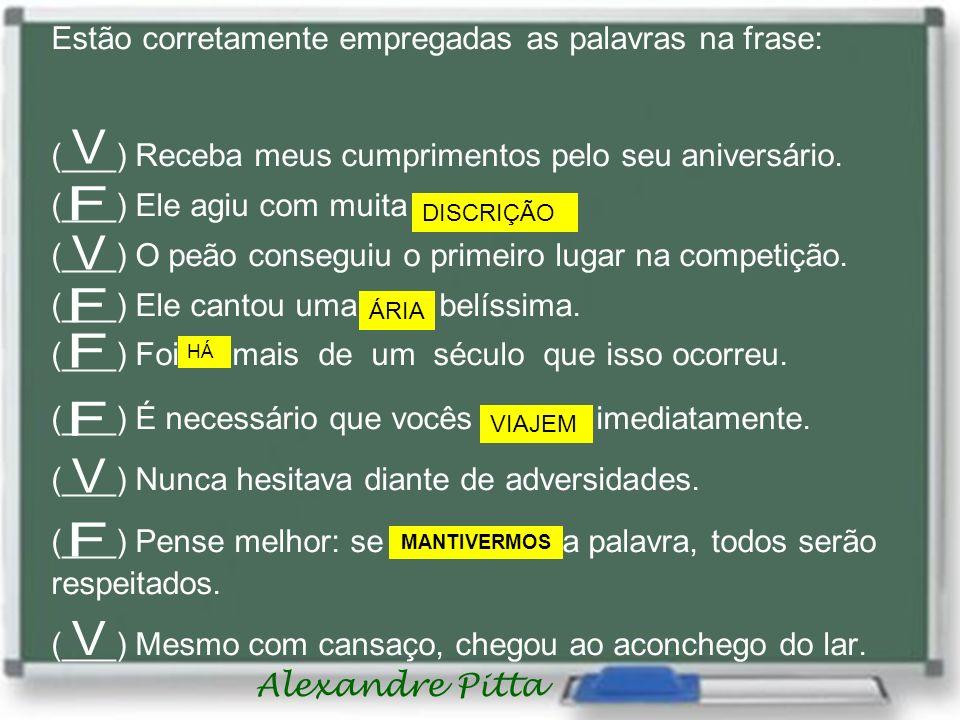 Alexandre Pitta Estão corretamente empregadas as palavras na frase: (___) Receba meus cumprimentos pelo seu aniversário. (___) Ele agiu com muita desc